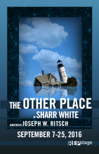 """The Other Place"" Directed by Joseph W. Ritsch REGIONAL PREMIERE September 7-25, 2016 Studio Theatre"
